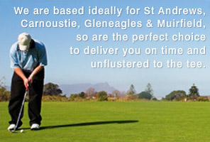 We are based ideally for St Andrews, Carnoustie, Gleneagles and Muirfield, so are the perfect choice to deliver you on time and unflustered to the tee.