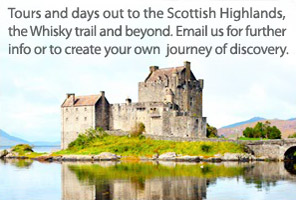 Tours and days out to the Scottish Highlands, The Whisky trail and beyond. Email us for further info or to create your own journey of discovery.
